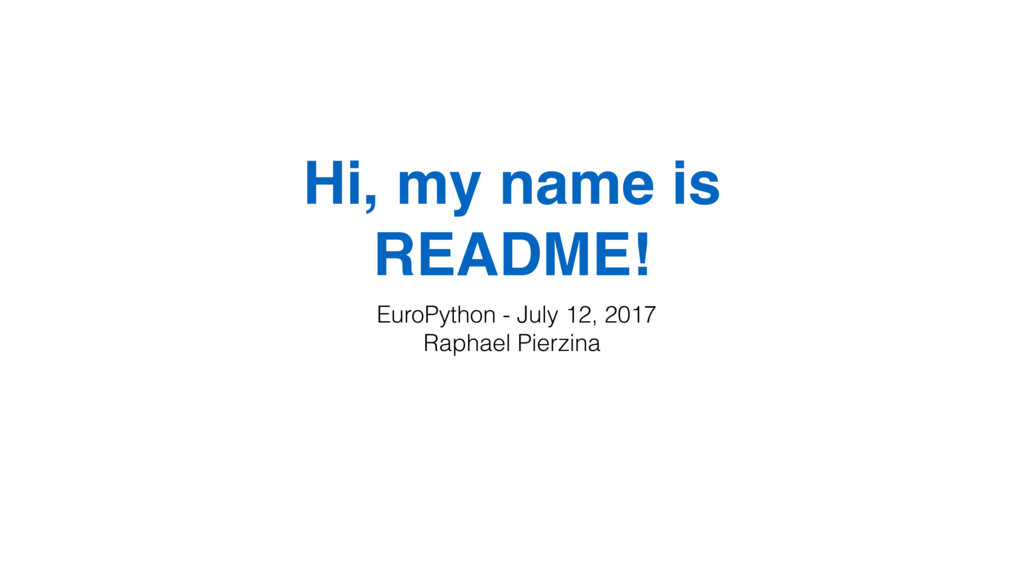 Hi, my name is README! EuroPython - July 12, 20...