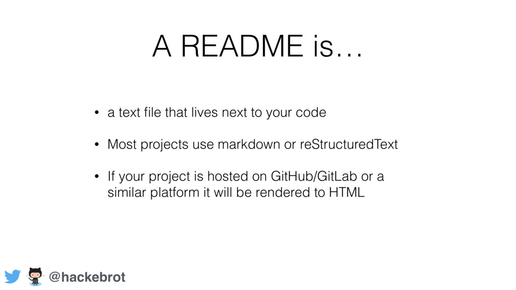 A README is… • a text file that lives next to yo...