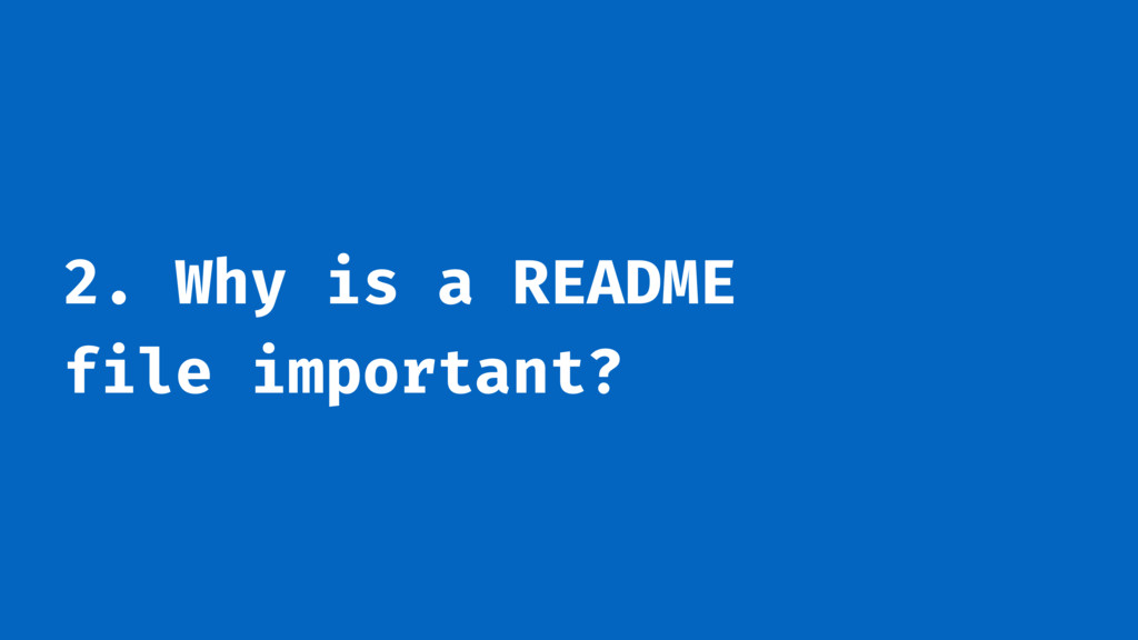 2. Why is a README file important?