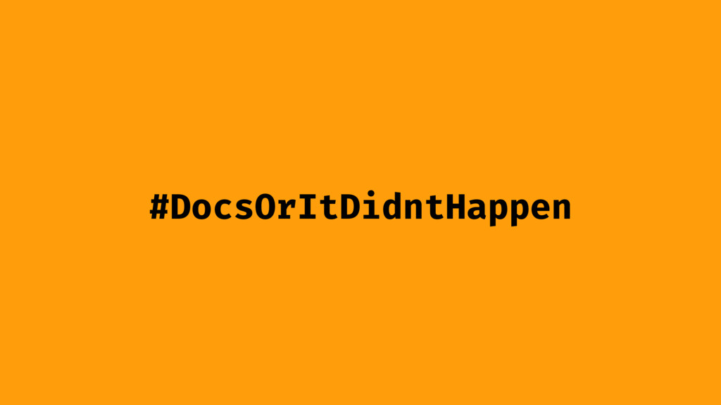 #DocsOrItDidntHappen