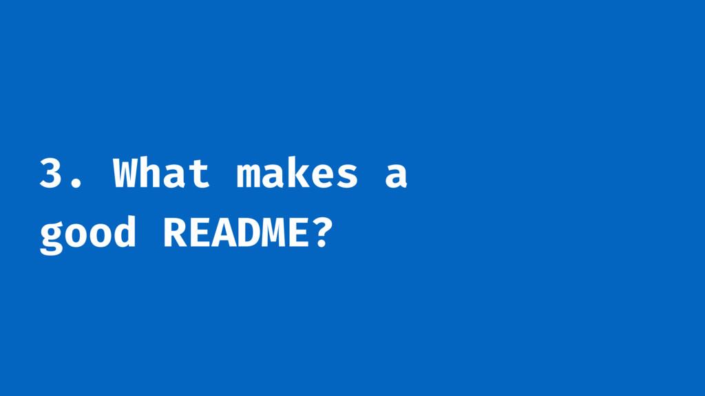 3. What makes a good README?