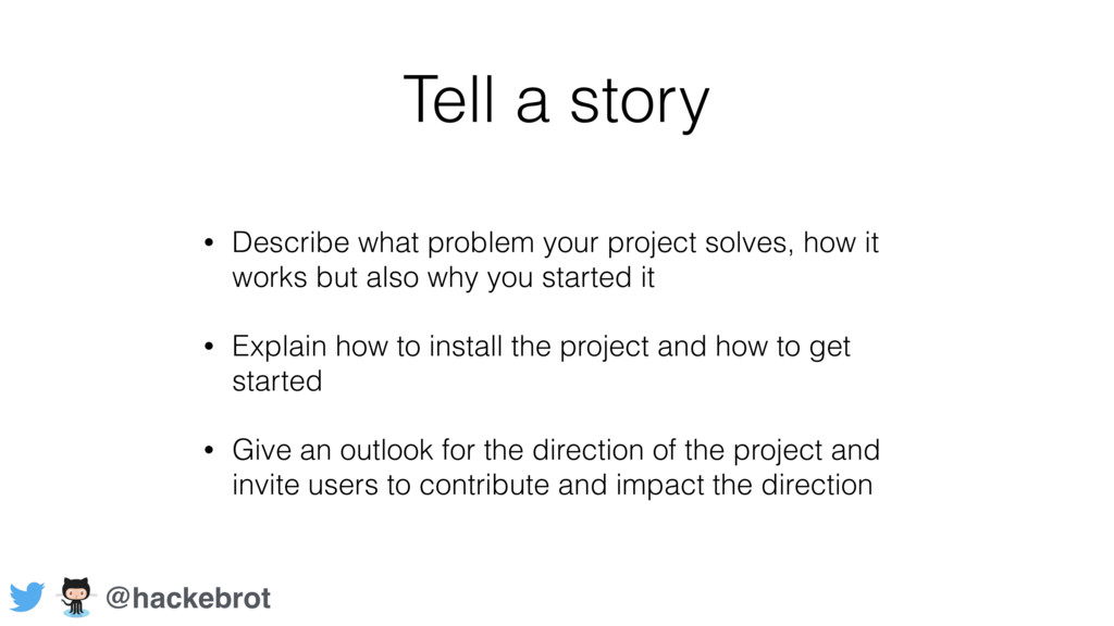 Tell a story • Describe what problem your proje...