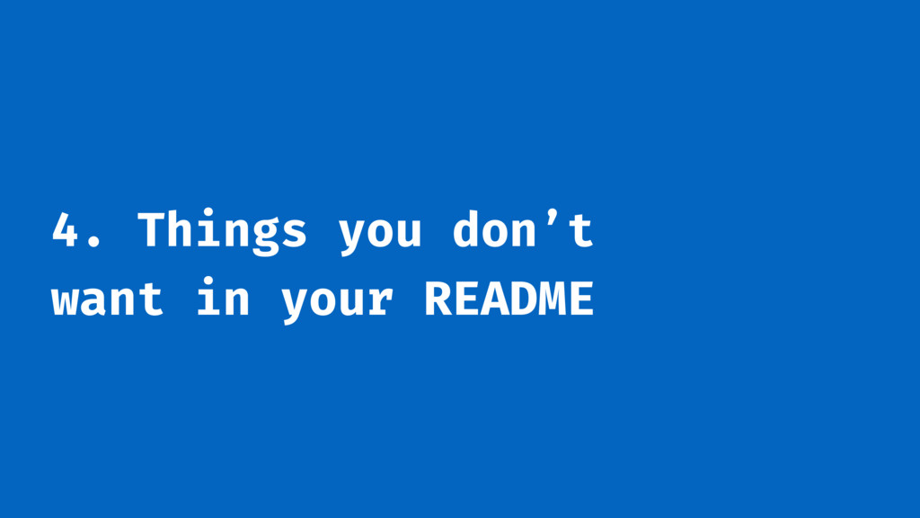 4. Things you don't want in your README