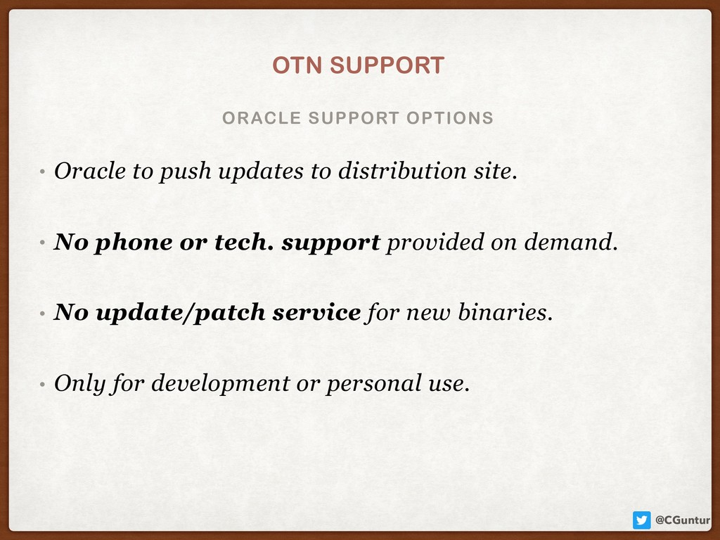 @CGuntur ORACLE SUPPORT OPTIONS OTN SUPPORT • O...