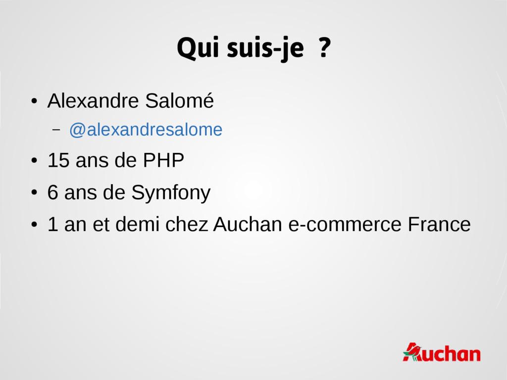 Qui suis-je ? ● Alexandre Salomé – @alexandresa...
