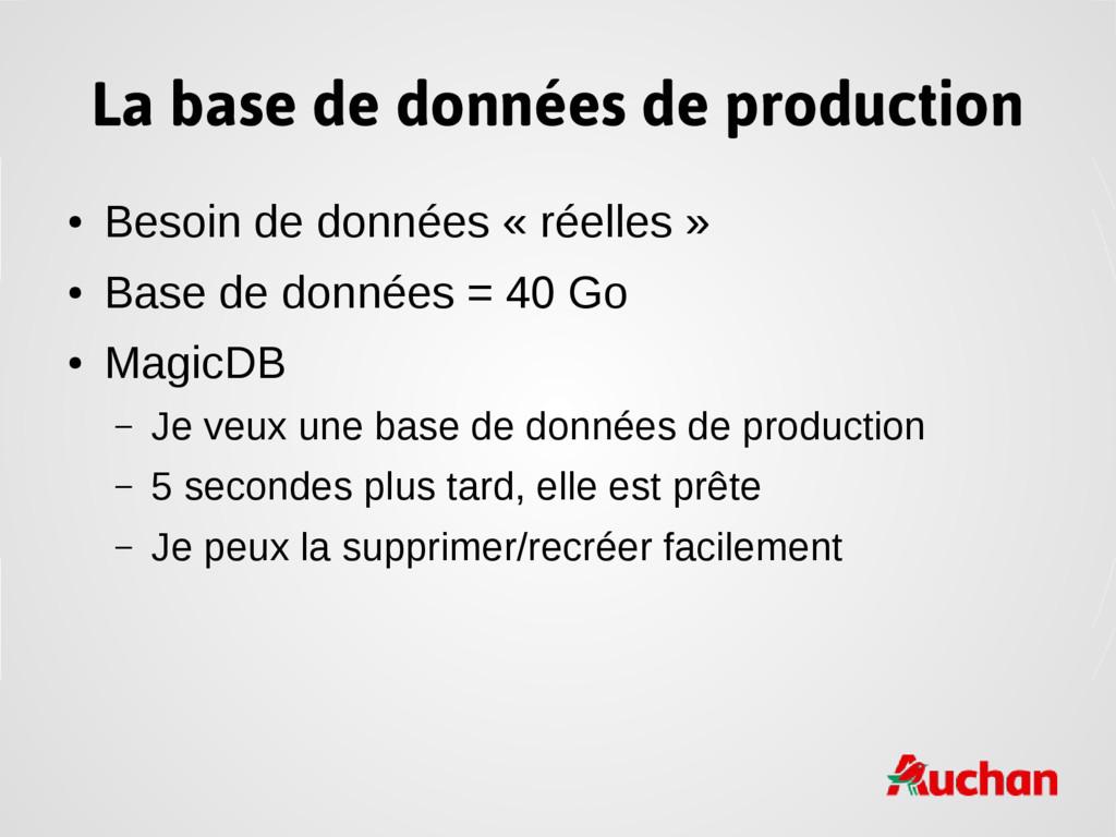 La base de données de production ● Besoin de do...