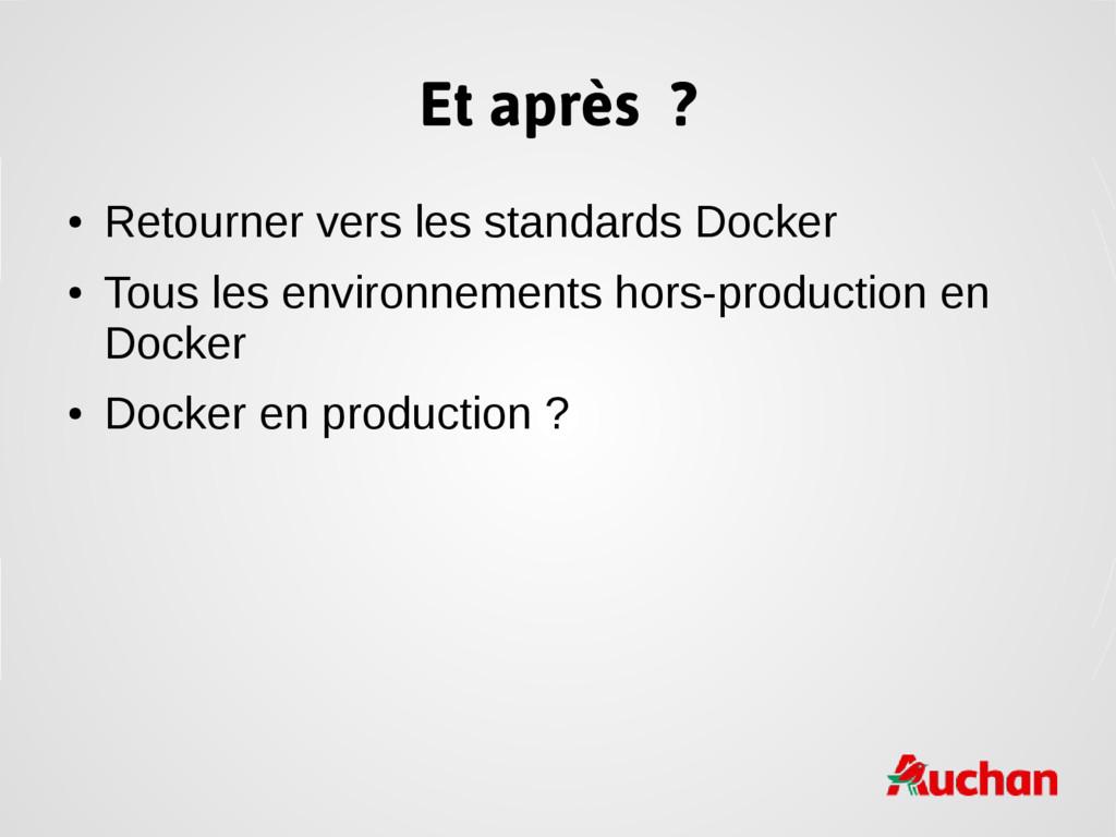 Et après ? ● Retourner vers les standards Docke...