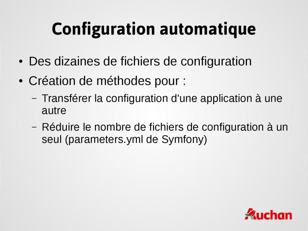 Configuration automatique ● Des dizaines de fic...