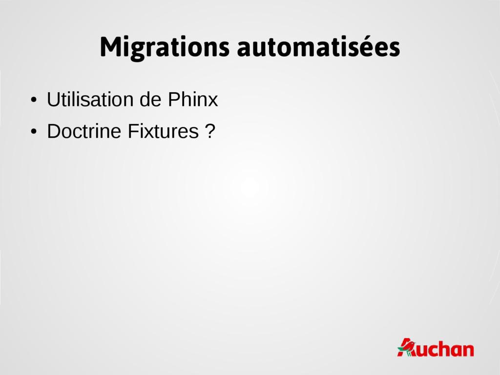 Migrations automatisées ● Utilisation de Phinx ...