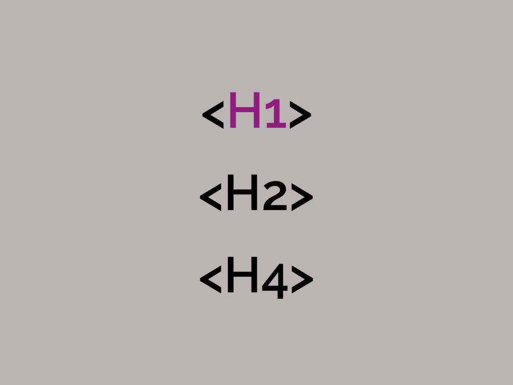 <H1> <H2> <H4>
