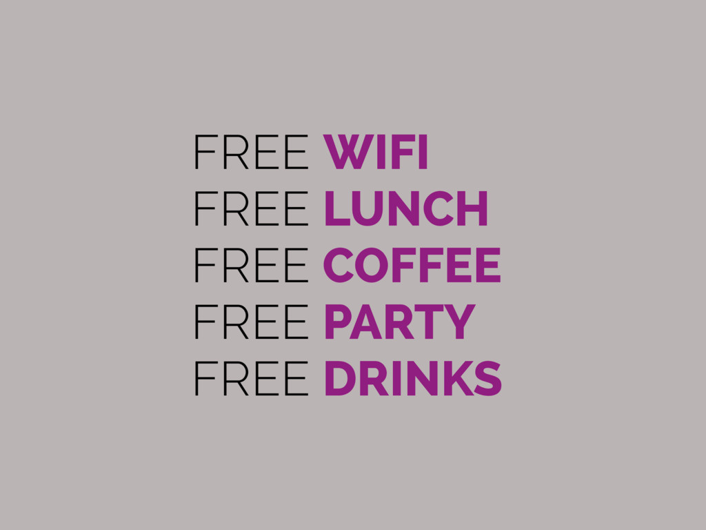 FREE WIFI FREE LUNCH FREE COFFEE FREE PARTY FRE...