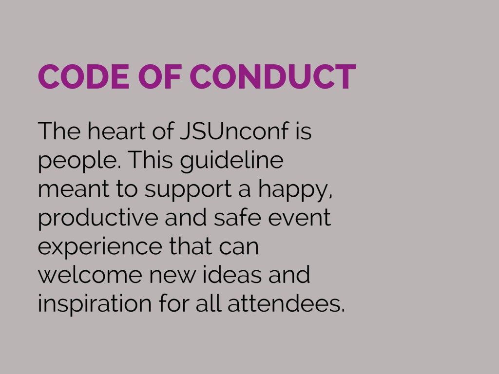 CODE OF CONDUCT The heart of JSUnconf is people...