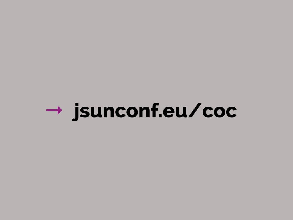 → jsunconf.eu/coc