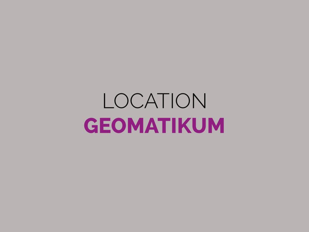 LOCATION GEOMATIKUM