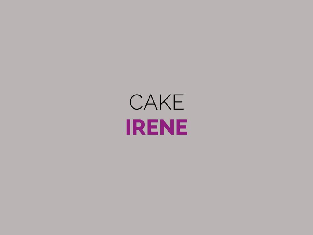 CAKE IRENE