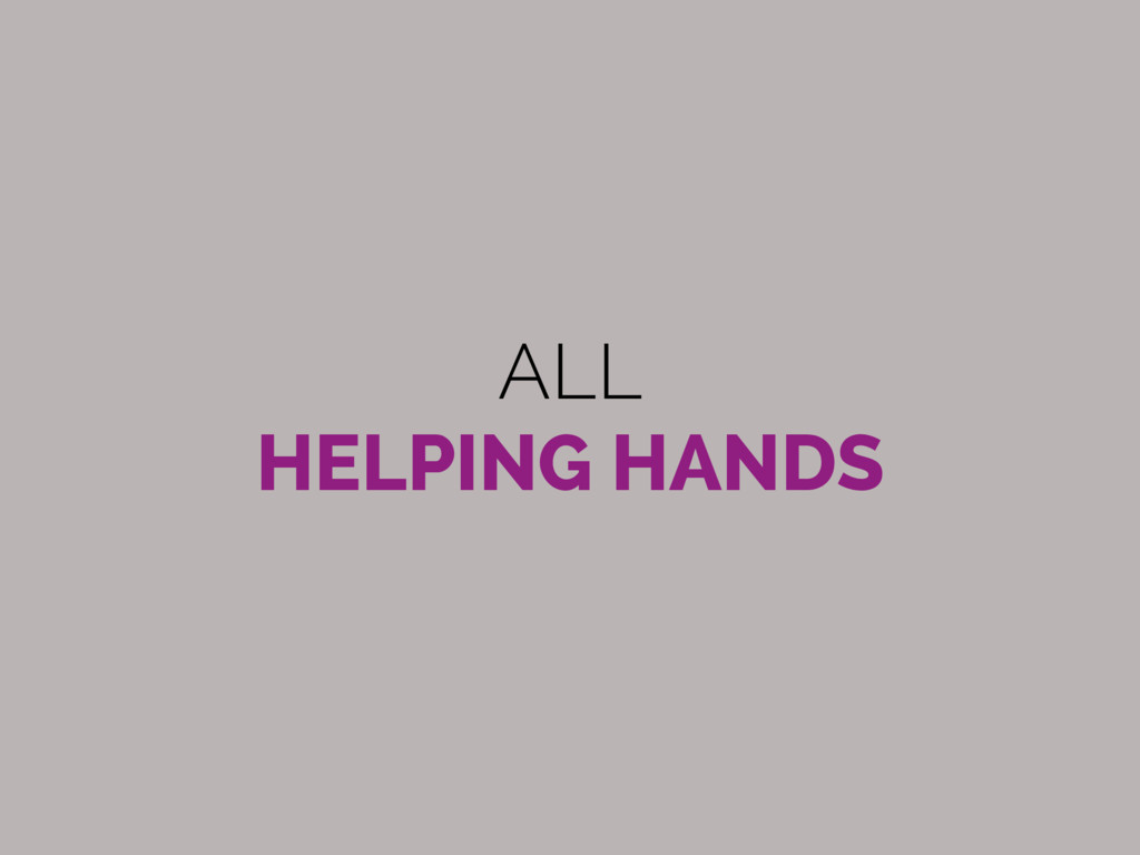 ALL HELPING HANDS
