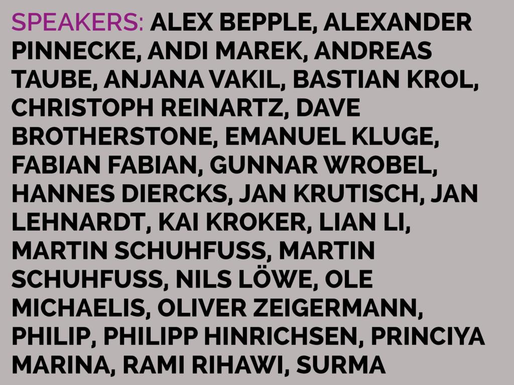 SPEAKERS: ALEX BEPPLE, ALEXANDER PINNECKE, ANDI...