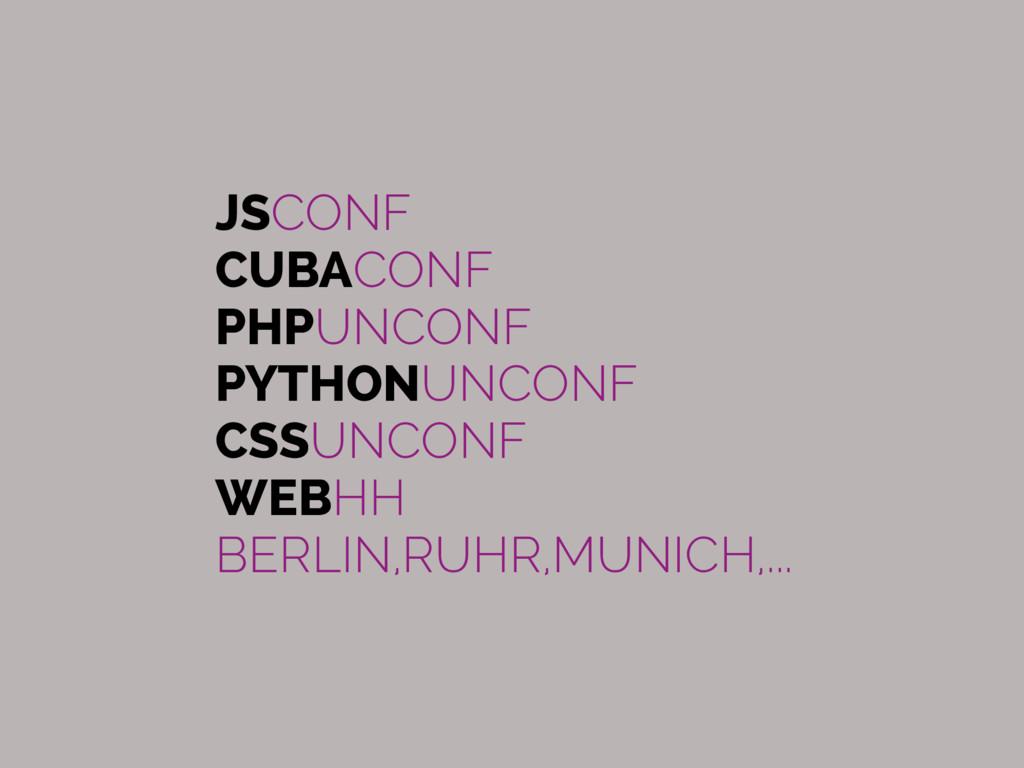 JSCONF CUBACONF PHPUNCONF PYTHONUNCONF CSSUNCON...