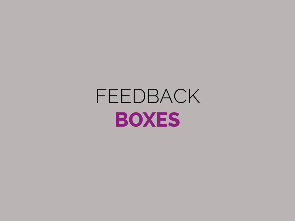 FEEDBACK BOXES