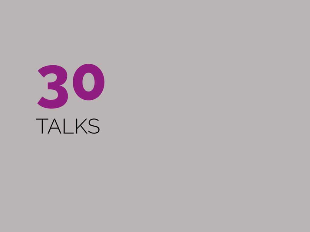 30 TALKS