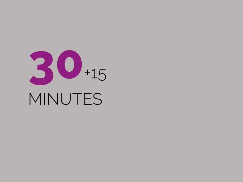 30+15 MINUTES