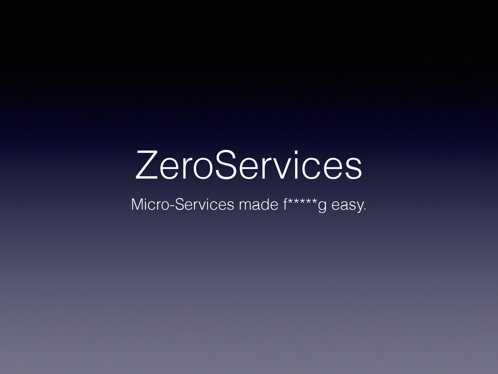 ZeroServices Micro-Services made f*****g easy.