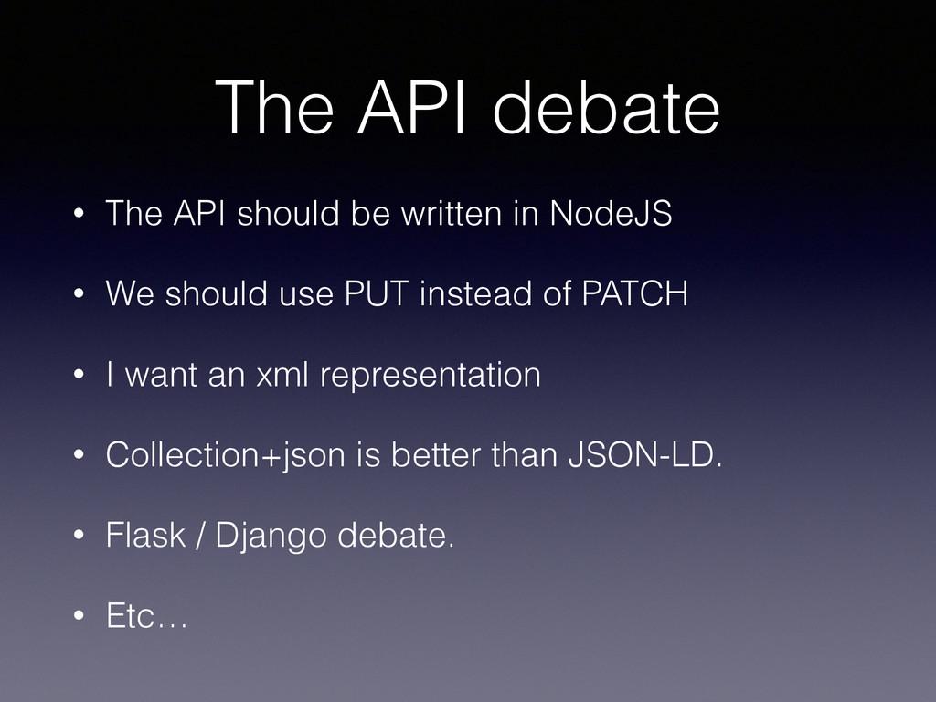 The API debate • The API should be written in N...