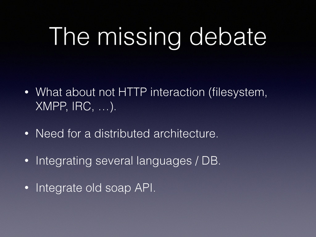 The missing debate • What about not HTTP intera...
