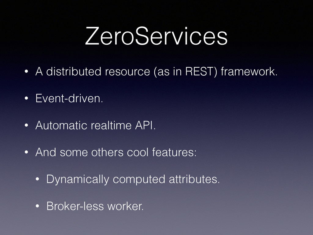 ZeroServices • A distributed resource (as in RE...