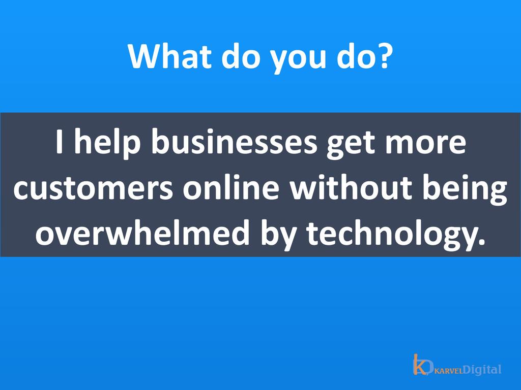What do you do? I help businesse...