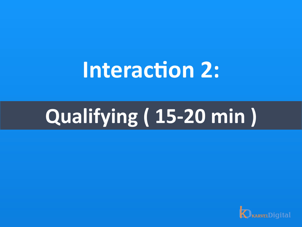 InteracOon 2: Qualifying ( 15-‐20 ...