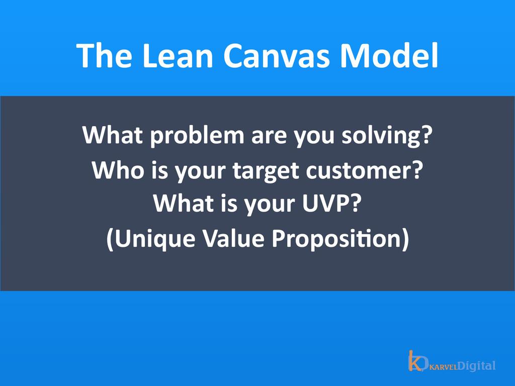 The Lean Canvas Model What problem...