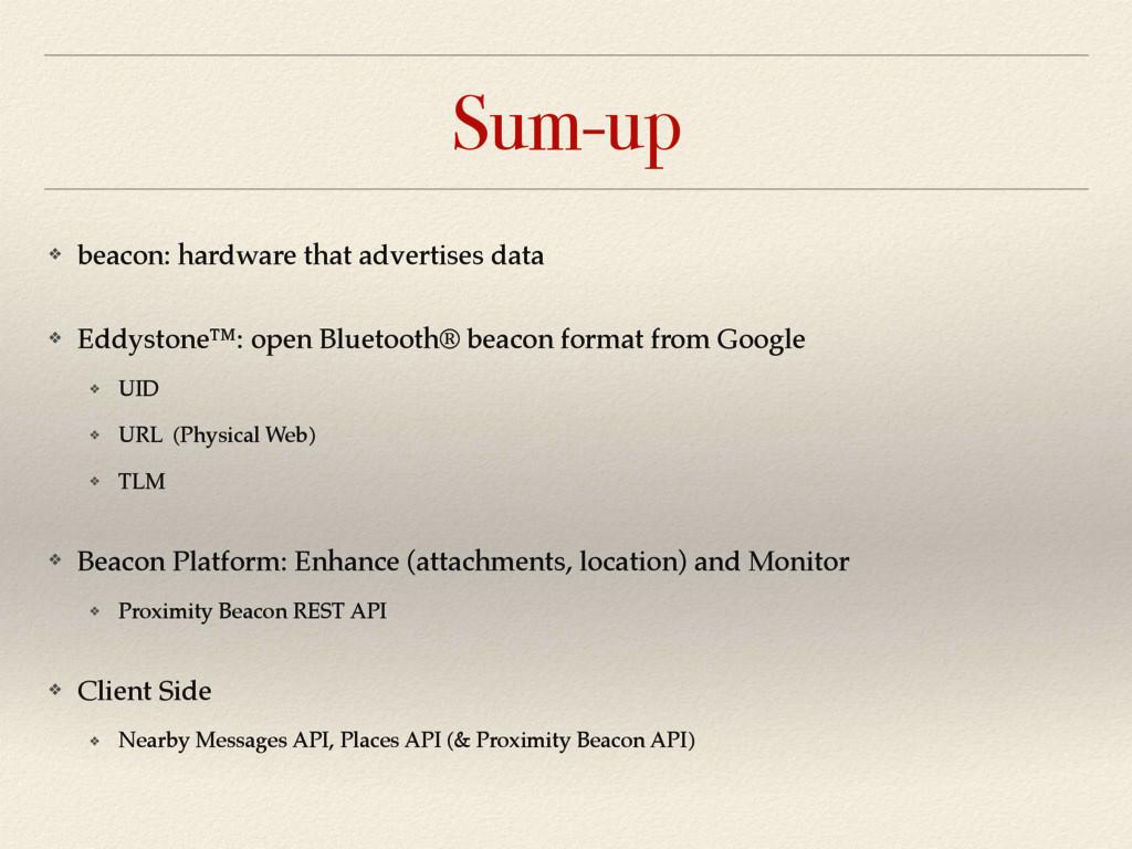 Sum-up ❖ beacon: hardware that advertises data ...