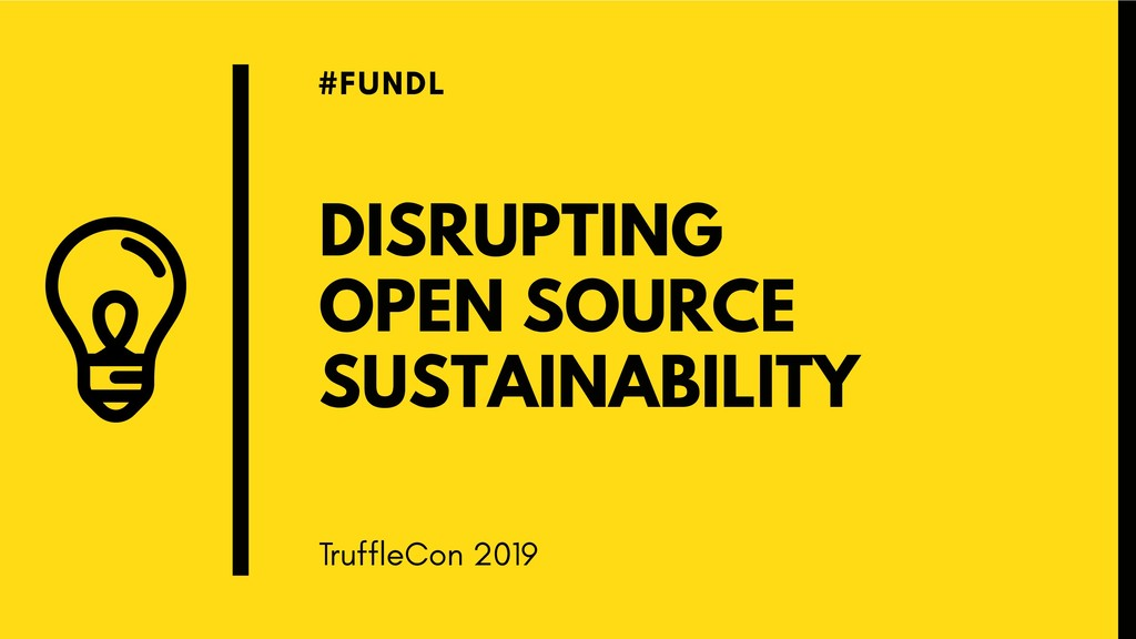 DISRUPTING OPEN SOURCE SUSTAINABILITY #FUNDL Tr...