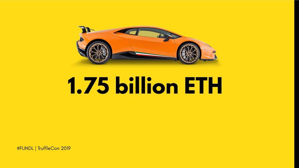 #FUNDL | TruffleCon 2019 1.75 billion ETH