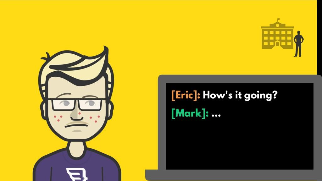 [Eric]: How's it going? [Mark]: ...