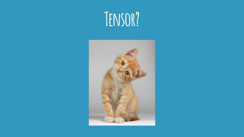 Tensor?