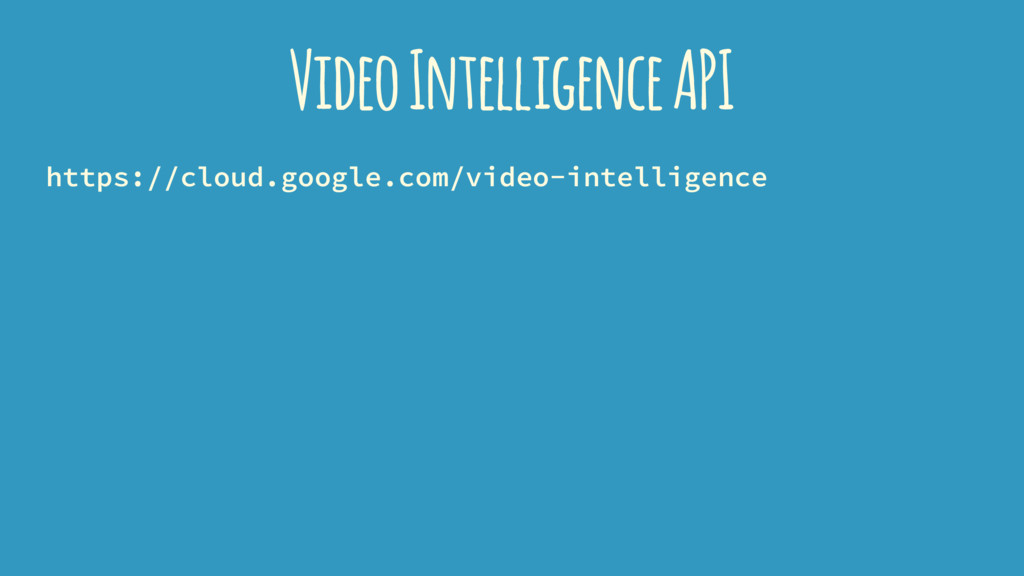 Video Intelligence API https://cloud.google.com...
