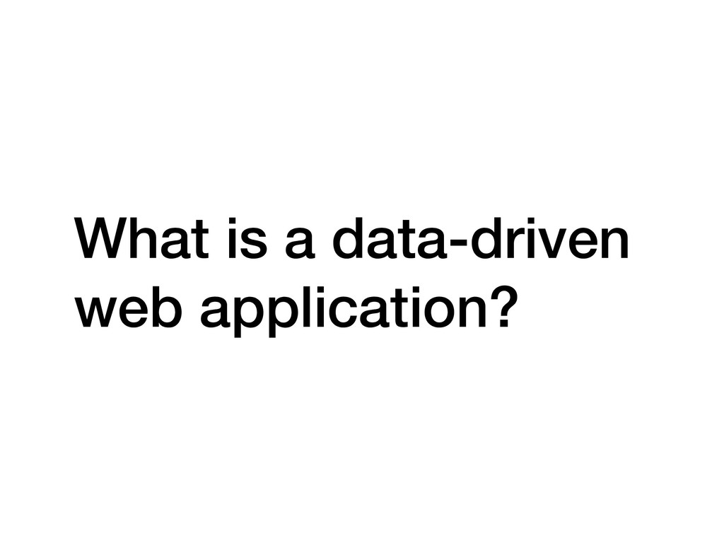 What is a data-driven web application?