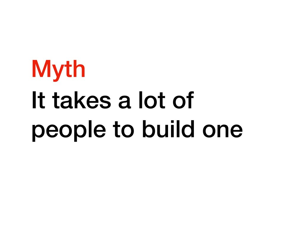 It takes a lot of people to build one Myth