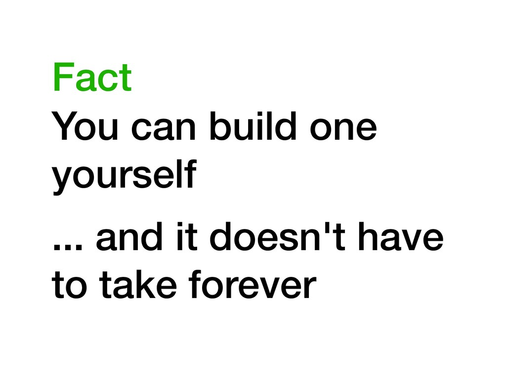 You can build one yourself Fact ... and it does...