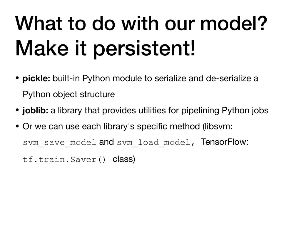 Make it persistent! What to do with our model? ...