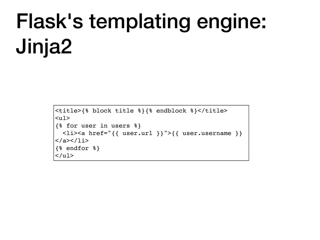 Flask's templating engine: Jinja2 <title>{% blo...
