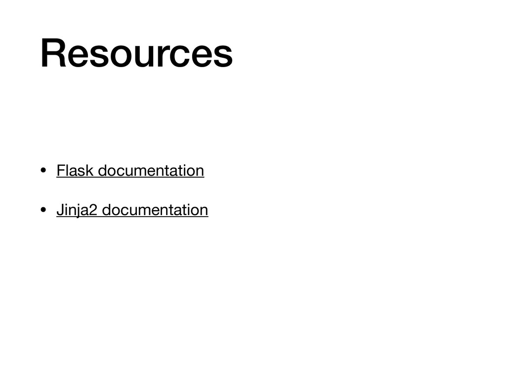 Resources • Flask documentation  • Jinja2 docum...