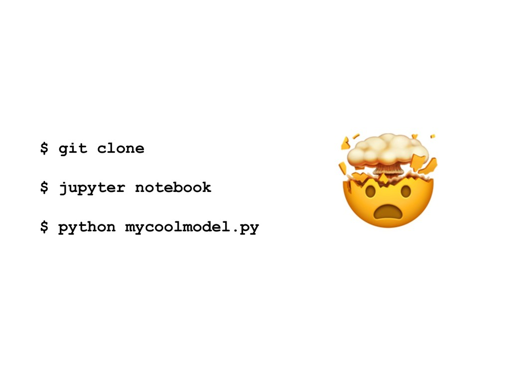 $ git clone $ jupyter notebook $ python mycoolm...