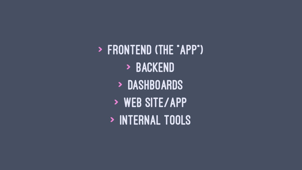 """> Frontend (the """"app"""") > Backend > Dashboards >..."""
