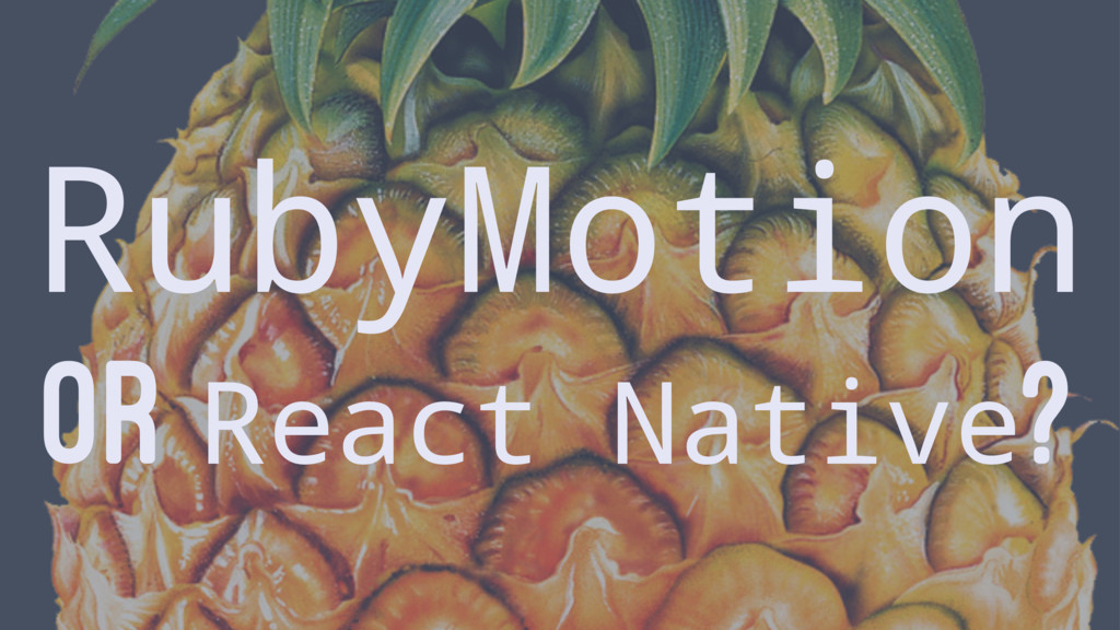 RubyMotion OR React Native?