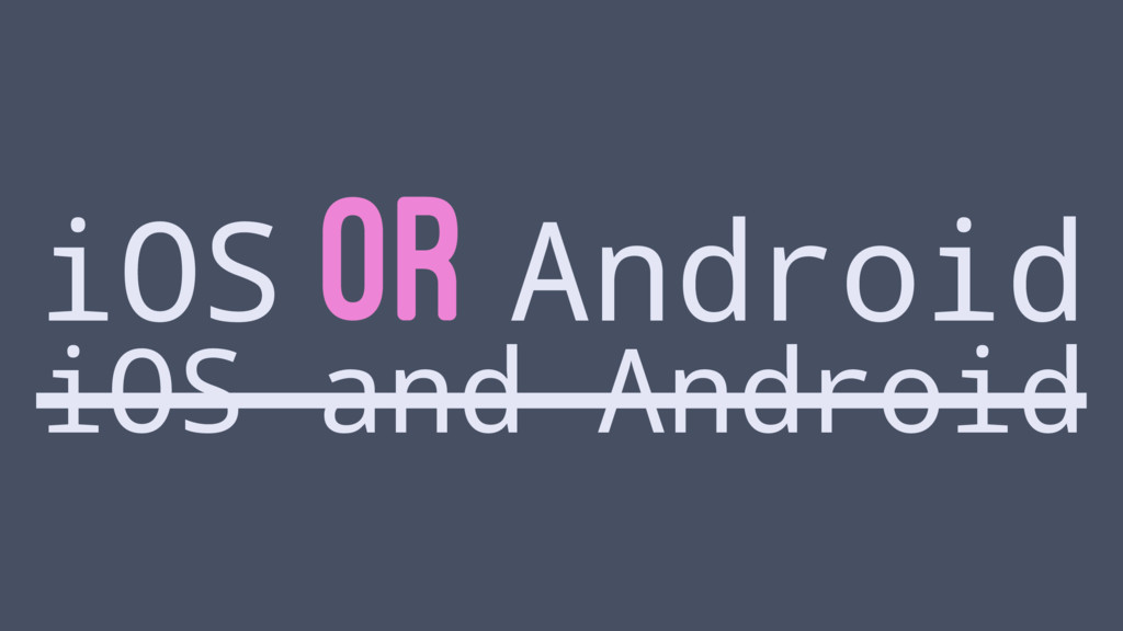 iOS OR Android iOS and Android
