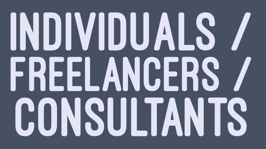 INDIVIDUALS / FREELANCERS / CONSULTANTS