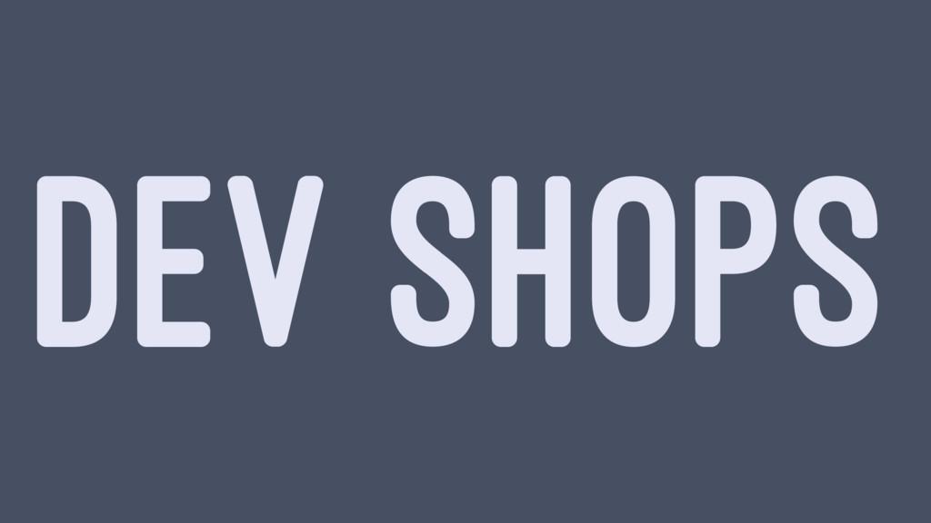 DEV SHOPS